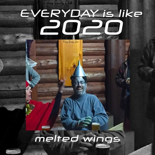 Everyday is like 2020 by Melted Wings