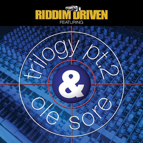 Riddim Driven: Trilogy 2 & Ole Sore by Various Artists