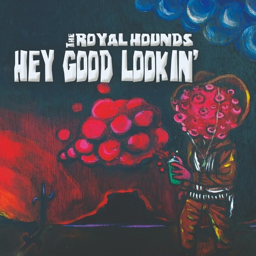 Hey Good Lookin' by The Royal Hounds
