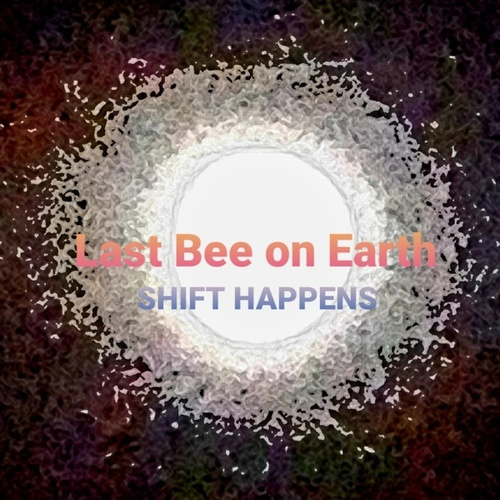 Shift Happens by Last Bee on Earth