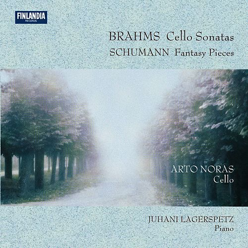 Brahms : Cello Sonatas - Schumann : Fantasy Pieces von Arto Noras