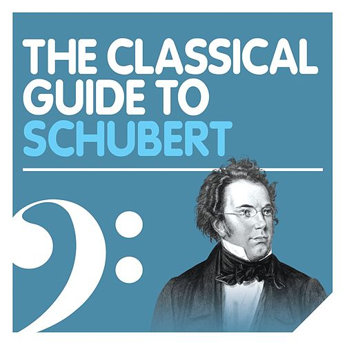 The Classical Guide to Schubert by Various Artists