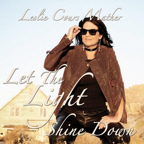 Let the Light Shine Down de Leslie Cours Mather