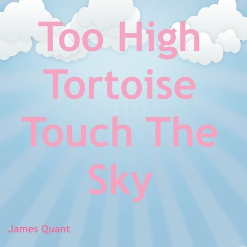 Too High Tortoise Touch The Sky by James Quant