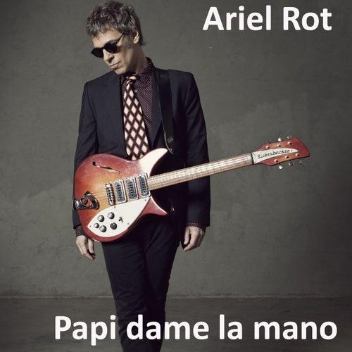 Papi dame la mano de Ariel Rot