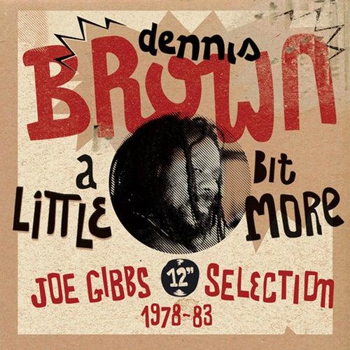 'A Little Bit More: Joe Gibbs 12'' Selection (1978-83)' de Dennis Brown