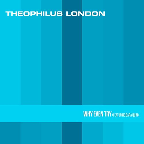Why Even Try von Theophilus London