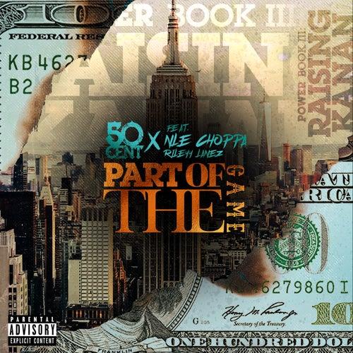 Part Of The Game (feat. NLE Choppa & Rileyy Lanez) von 50 Cent
