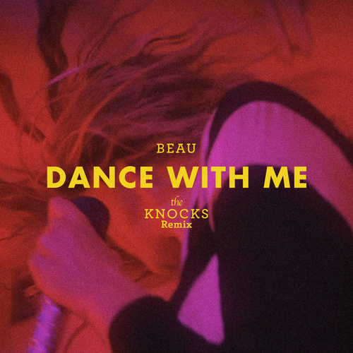 Dance With Me (The Knocks Remix) by Beau