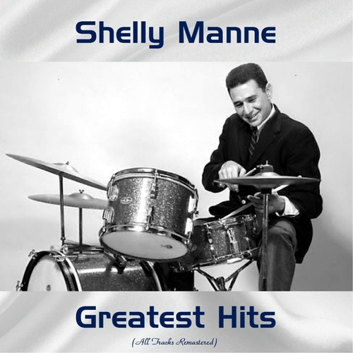 Greatest Hits (All Tracks Remastered) by Shelly Manne