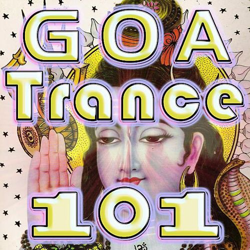 Goa Trance 101 (Best Goa Trance, Psy, Hard Dance, Fullon, Progressive, Tech Trance, Acid House, Edm, Rave Anthems, Dance Party) by Goa Trance