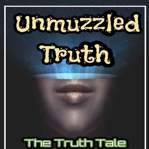 Unmuzzled Truth by The Truth Tale