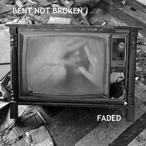 Faded von Bent Not Broken