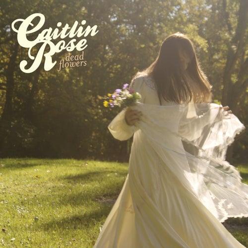 Dead Flowers von Caitlin Rose