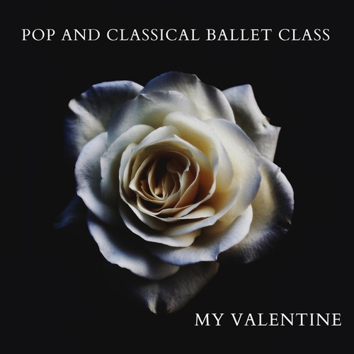 Pop and Classical Ballet Class: My Valentine by Trisha Wolf