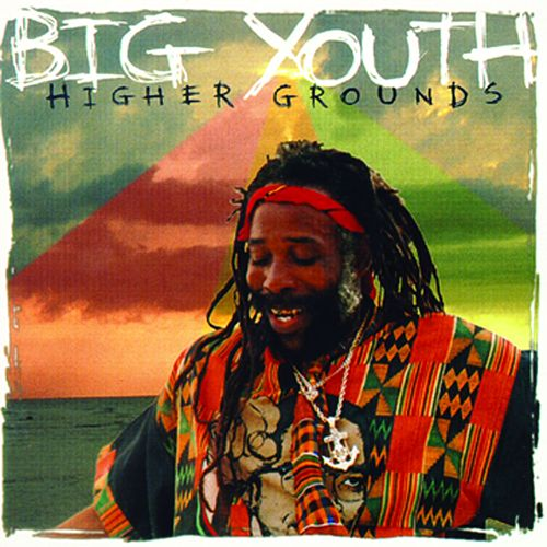 Higher Grounds by Big Youth