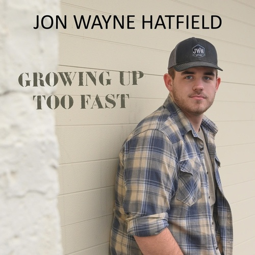 Growing up Too Fast by Jon Wayne Hatfield