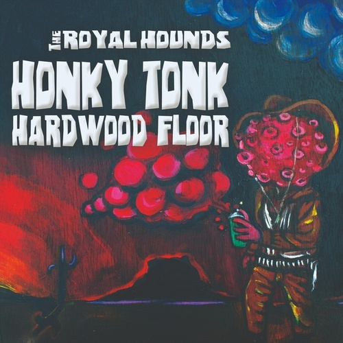 Honky Tonk Hardwood Floor by The Royal Hounds