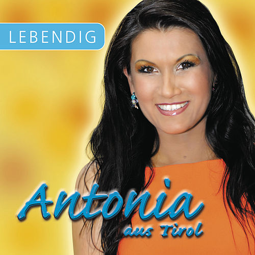 Lebendig von Antonia Aus Tirol