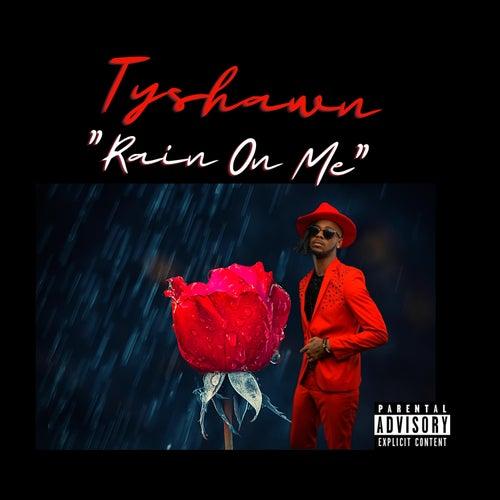 Rain On Me by Tyshawn Colquitt