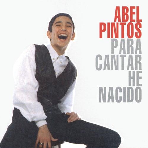 Para Cantar He Nacido de Abel Pintos