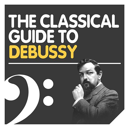 The Classical Guide to Debussy von Various Artists