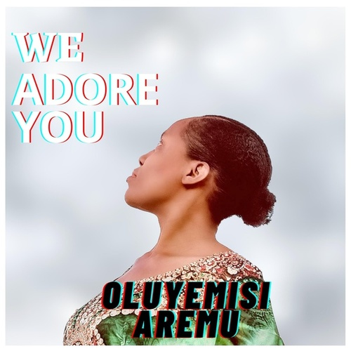 We Adore You by Oluyemisi Aremu
