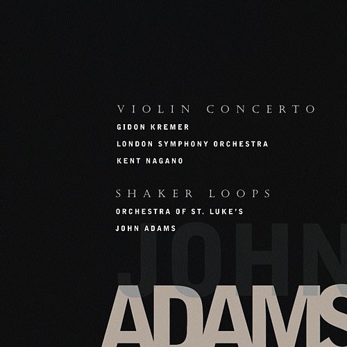 Violin Concerto / Shaker Loops by John Adams
