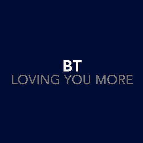 Loving You More by BT