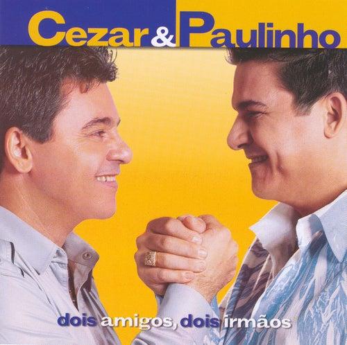 Dois Amigos, Dois Irmãos de Cezar & Paulinho