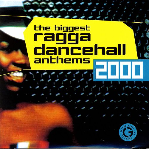 The Biggest Ragga Dancehall Anthems 2000 de Various Artists