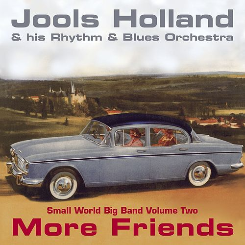 Jools Holland - More Friends - Small World Big Band Volume Two von Jools Holland