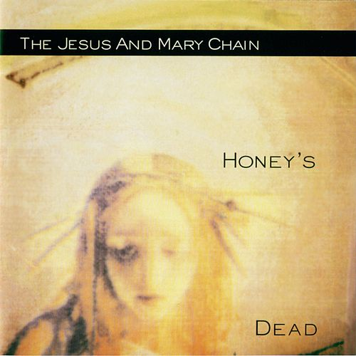 Honey's Dead (Expanded Version) von The Jesus and Mary Chain