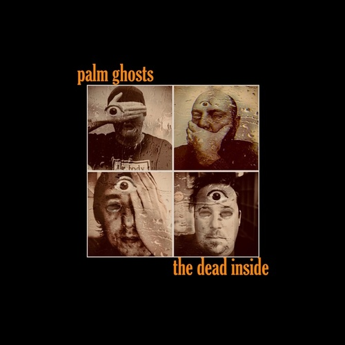 The Dead Inside by Palm Ghosts