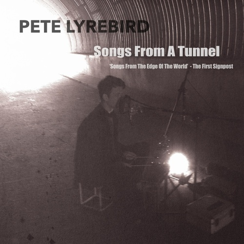 Songs from a Tunnel (Songs from the Edge of the World: The First Signpost) by Pete Lyrebird
