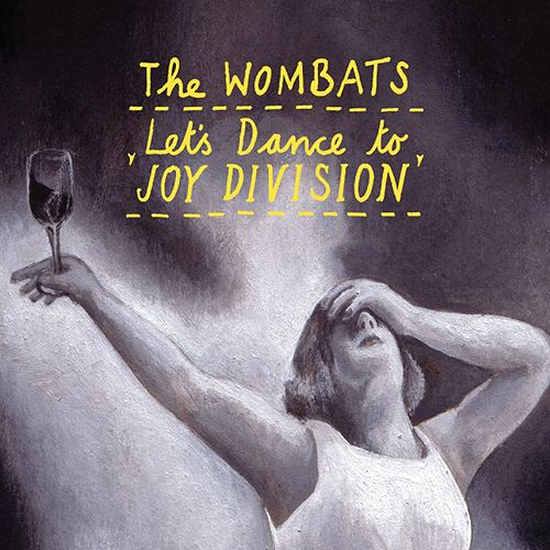 Let's Dance To Joy Division by The Wombats