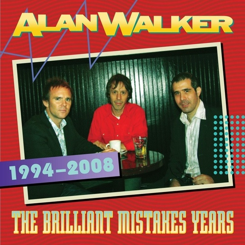 The Brilliant Mistakes Years (1994-2008) by Alan Walker