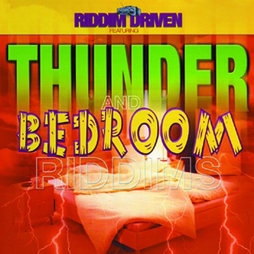 Riddim Driven: Thunder and Bedroom by Various Artists