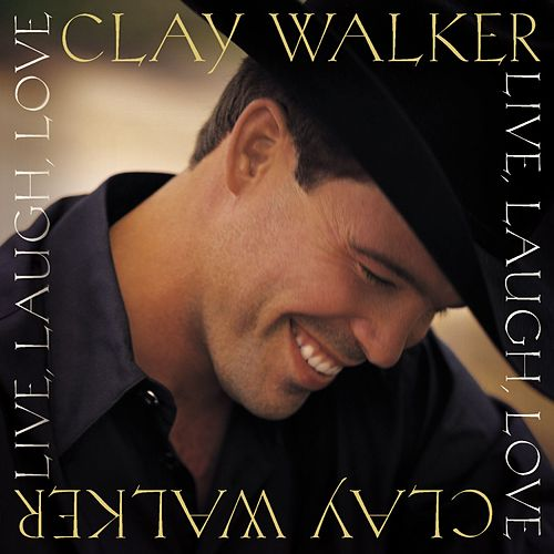 Live, Laugh, Love de Clay Walker