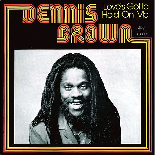Love's Gotta Hold On Me de Dennis Brown