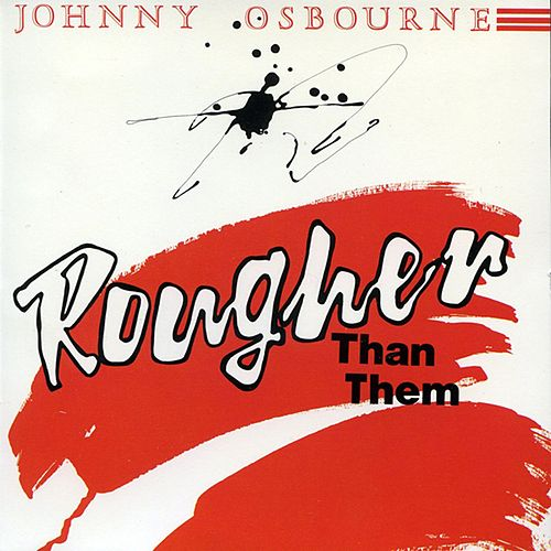 Rougher Than Them by Johnny Osbourne