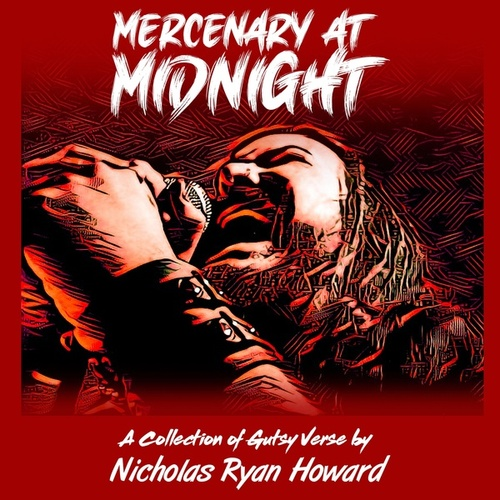 Mercenary at Midnight: A Collection of Gutsy Verse by Nicholas Ryan Howard