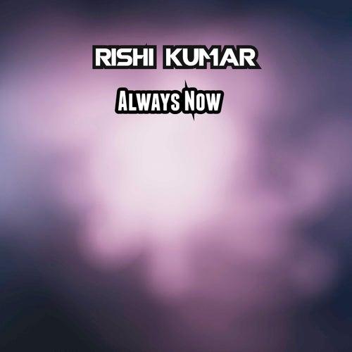 Always Now von Rishi Kumar