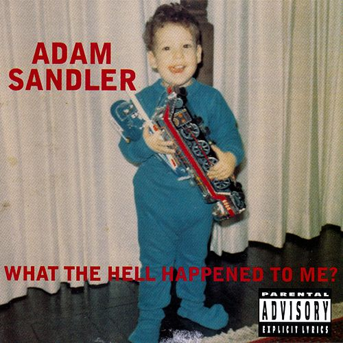 What The Hell Happened To Me? de Adam Sandler
