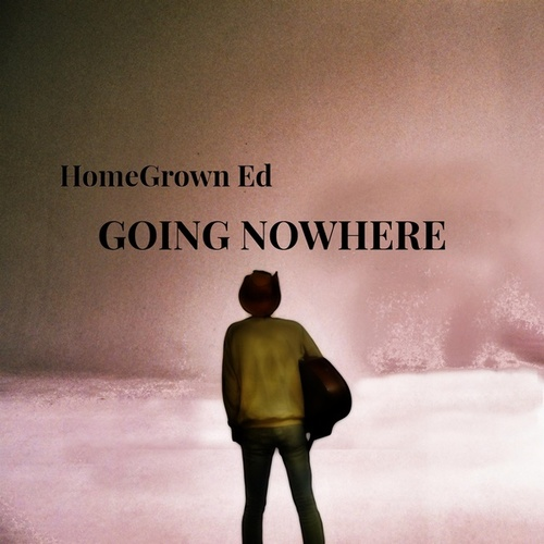 Going Nowhere by HomeGrown Ed