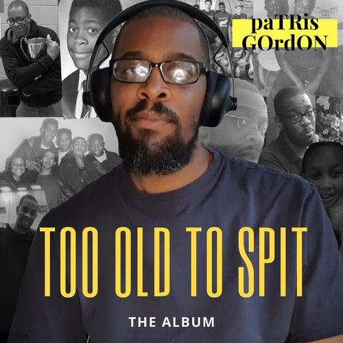 Too Old To Spit von Patris Gordon