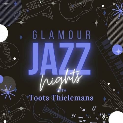 Glamour Jazz Nights with Toots Thielemans by Toots Thielemans
