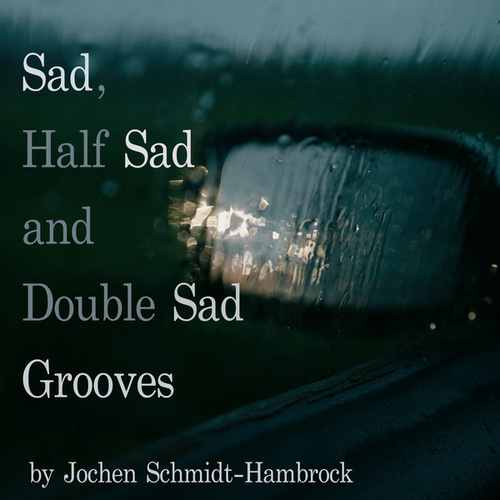 Sad, Half Sad and Double Sad Grooves (Production Music) von Jochen Schmidt-Hambrock