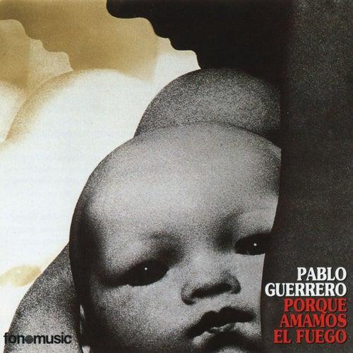 Porque amamos el fuego de Pablo Guerrero