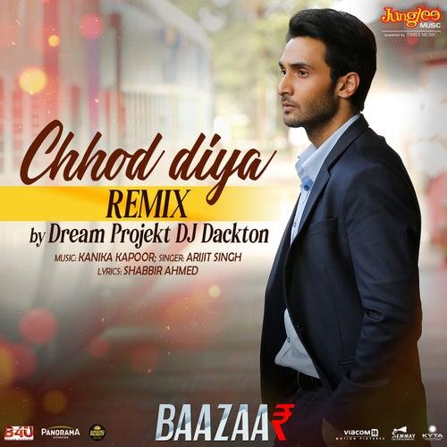 Chhod Diya (Dream Projekt And DJ Dackton Remix) de Arijit Singh